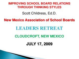 IMPROVING SCHOOL BOARD RELATIONS THROUGH THINKING STYLES  Scott Childress, Ed.D.  New Mexico Association of School Board