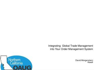 Integrating  Global Trade Management  into Your Order Management System    David Morgenstern Kewill