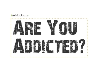 Are You Addicted?