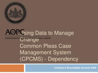 Using Data to Manage Change Common Pleas Case Management System CPCMS - Dependency