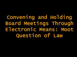 Convening and Holding Board Meetings Through Electronic Means: Moot Question of Law