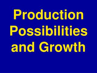 Production Possibilities and Growth