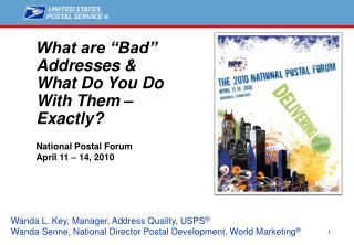 Wanda L. Key, Manager, Address Quality, USPS  Wanda Senne, National Director Postal Development, World Marketing