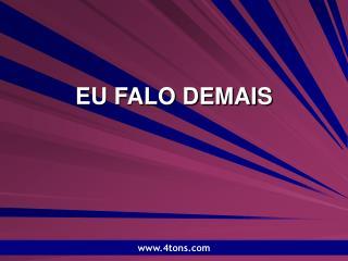 EU FALO DEMAIS
