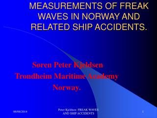 MEASUREMENTS OF FREAK WAVES IN NORWAY AND RELATED SHIP ACCIDENTS.