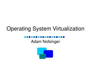 Operating System Virtualization