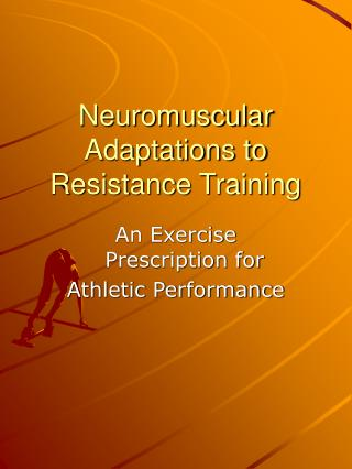 Neuromuscular Adaptations to Resistance Training