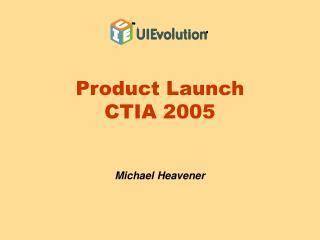 Product Launch CTIA 2005
