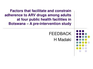 Factors that facilitate and constrain adherence to ARV drugs among adults at four public health facilities in Botswana