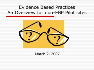 Evidence Based Practices An Overview for non-EBP Pilot sites