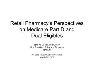 Retail Pharmacy s Perspectives on Medicare Part D and  Dual Eligibles