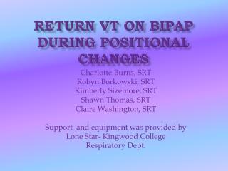 Return VT on BIPap DURING POSITIONAL CHANGES