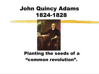 John Quincy Adams   1824-1828