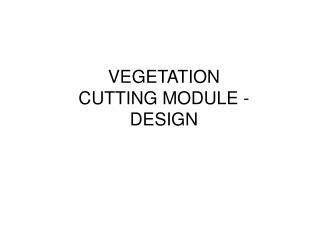 VEGETATION CUTTING MODULE - DESIGN