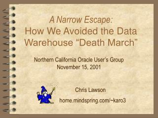A Narrow Escape:   How We Avoided the Data Warehouse  Death March