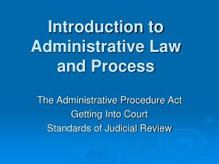 Introduction to Administrative Law and Process