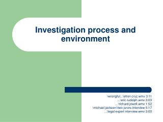 Investigation process and environment