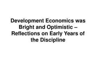 Development Economics was Bright and Optimistic   Reflections on Early Years of the Discipline