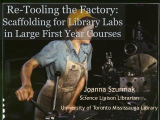 Re-Tooling the Factory: Scaffolding for Library Labs in Large First Year Courses
