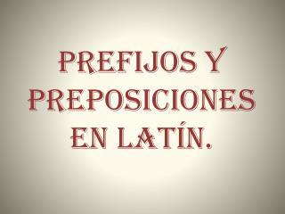 PREFIJOS Y PREPOSICIONES EN LAT N.