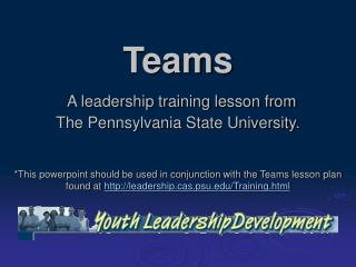Teams  A leadership training lesson from  The Pennsylvania State University.