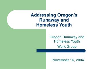 Addressing Oregon s Runaway and  Homeless Youth