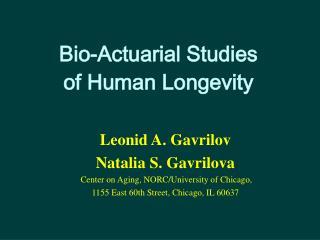 Bio-Actuarial Studies  of Human Longevity