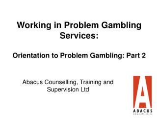 Working in Problem Gambling Services:  Orientation to Problem Gambling: Part 2