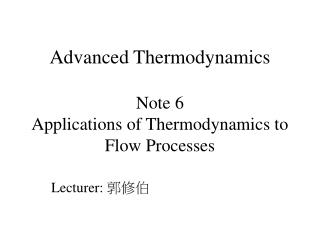 Advanced Thermodynamics  Note 6 Applications of Thermodynamics to Flow Processes