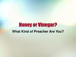 Honey or Vinegar