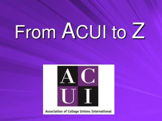 From ACUI to Z