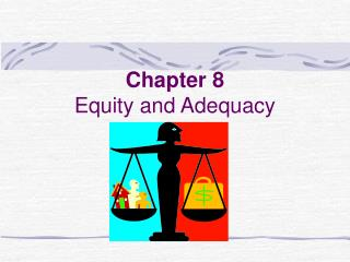 Chapter 8 Equity and Adequacy