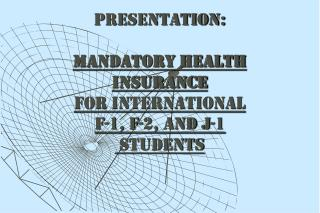 PRESENTATION:  MANDATORY HEALTH INSURANCE  FOR INTERNATIONAL F-1, F-2, AND J-1  STUDENTS