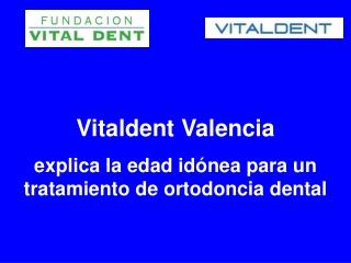 Vitaldent Valencia explica la edad para un tratamiento de or