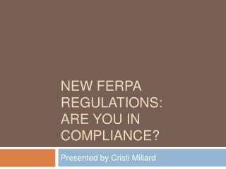 NEW FERPA REGULATIONS: ARE YOU IN COMPLIANCE