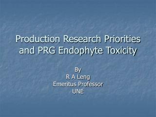 Production Research Priorities and PRG Endophyte Toxicity