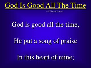GOD IS GOOD ALL THE TIME