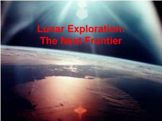 Lunar Exploration: The Next Frontier