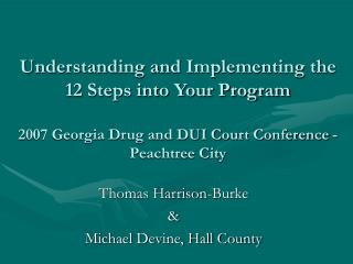 Understanding and Implementing the 12 Steps into Your Program  2007 Georgia Drug and DUI Court Conference - Peachtree Ci