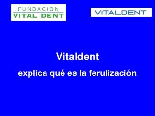 Vitaldent explica que es la ferulizacion