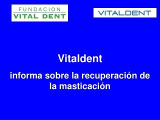 Vitaldent informa sobre la recuperacion de la masticación