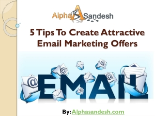 5 Tips To Create Attractive Email Marketing Offers