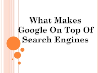 What makes google on top of search engines