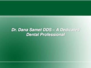 Dana Samet DDS A Dedicated Dental Professional