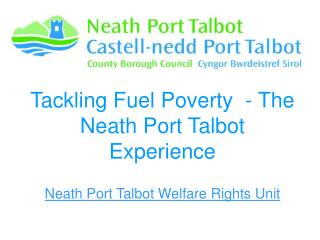 Tackling Fuel Poverty  - The Neath Port Talbot Experience