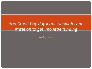 Bad Credit Pay day loans absolutely no Irritation to get int