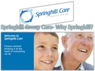 Springhill Group Care- Why Springhill?
