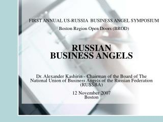 RUSSIAN  BUSINESS ANGELS   Dr. Alexander Kashirin - Chairman of the Board of The National Union of Business Angels of th