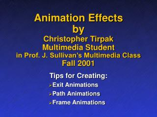 Animation Effects by Christopher Tirpak Multimedia Student