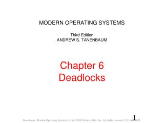 MODERN OPERATING SYSTEMS  Third Edition ANDREW S. TANENBAUM   Chapter 6 Deadlocks